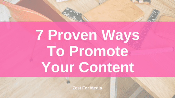 7 Proven Ways To Promote Your Content – Content Marketing