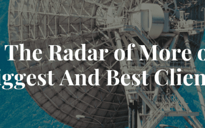 Get On The Radar of More of Your Biggest And Best Clients