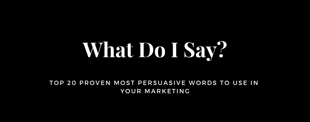 Top 20 Most Persuasive Words To Use In Your Marketing