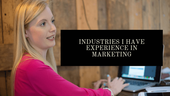Industries I Have Experience In Marketing