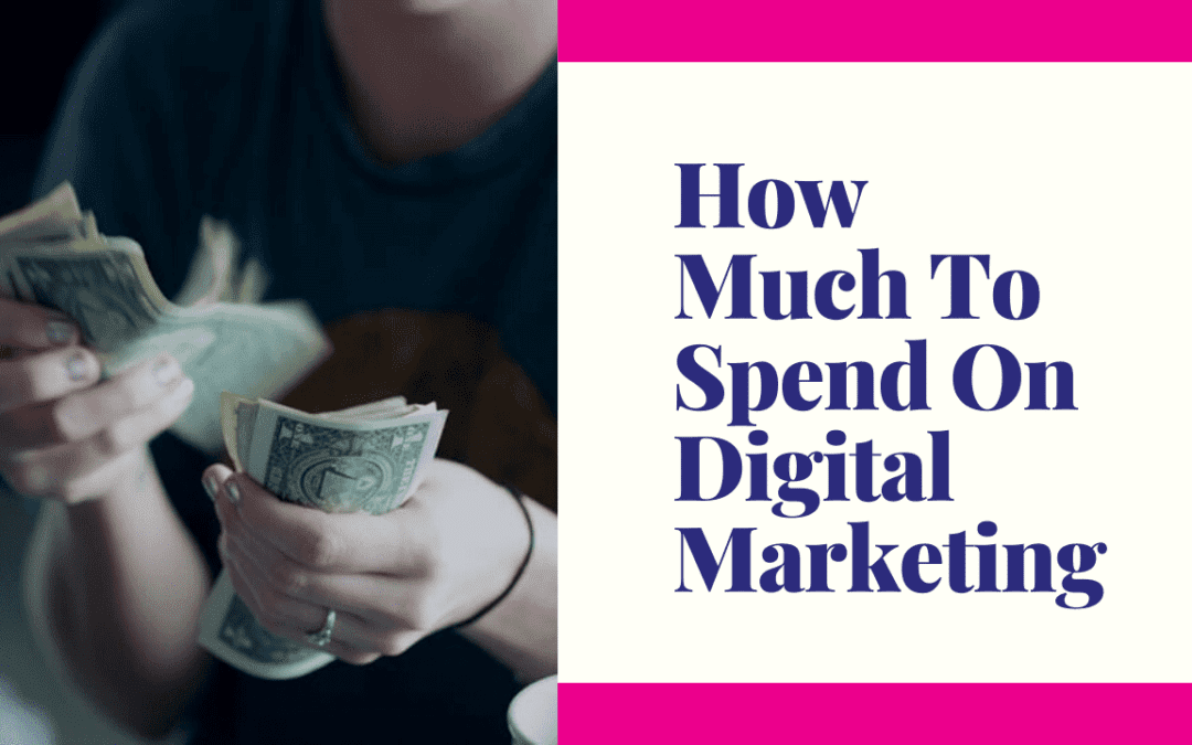 How Much To Spend On Digital Marketing
