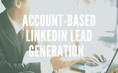 Account-Based LinkedIn Lead Generation and Marketing