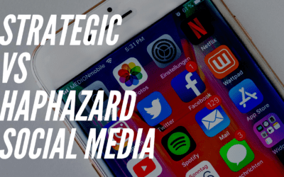 Strategic vs Haphazard Social Media